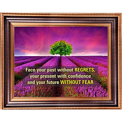 Face Your Past Without Regrets, Your Present With Confidence And Your Future Without Fear (Small Size)