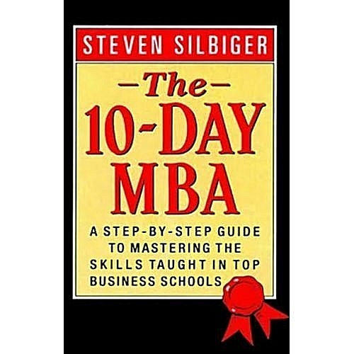 The 10-Day MBA By Steven Silbiger