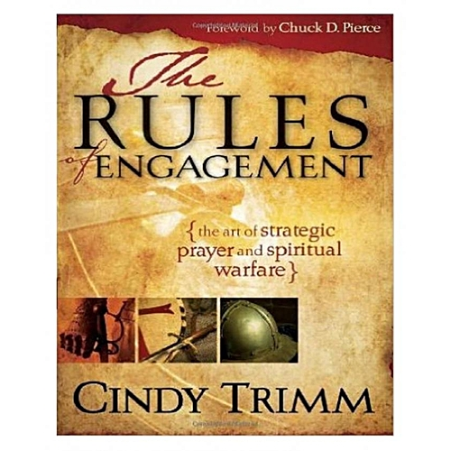 The Rules Of Engagement: The Art of Strategic Prayer and Spiritual Warfare