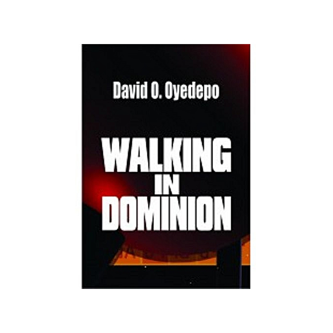 Walking In Dominion By Bishop David Oyedepo
