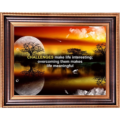 Challenges Make Life Interesting; Overcoming Them Makes Life Meaningful (Big Size)
