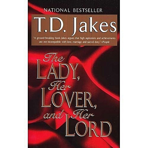 The Lady, Her Lover, And Her Lord By: T D  Jakes
