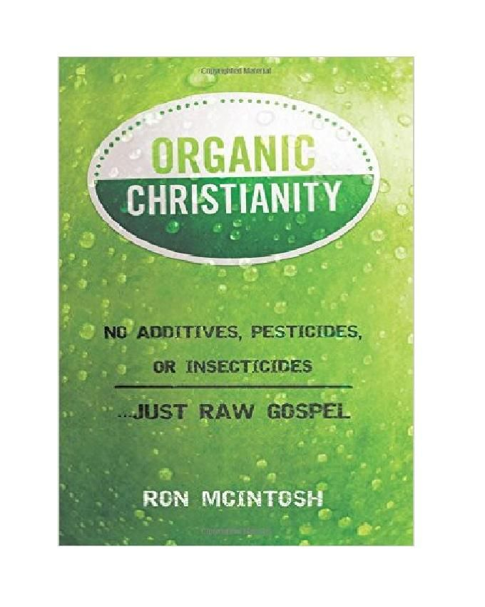 Organic Christianity: No Additives, Pesticides, or Insecticides.Just Raw Gospel