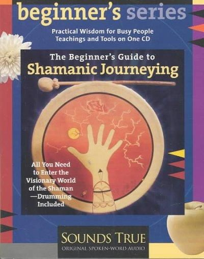 The Beginners Guide to Shamanic Journeying