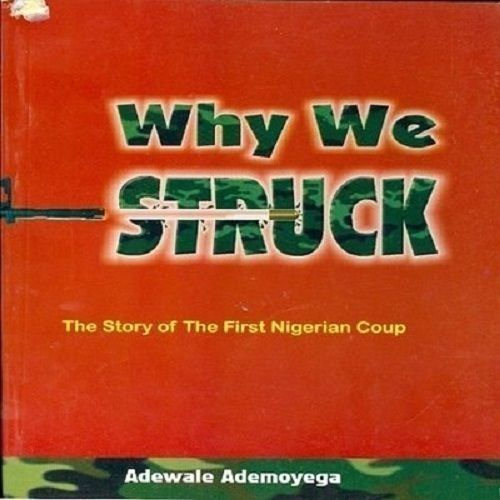 WHY WE STRUCK: The Story Of The First Nigerian Coup