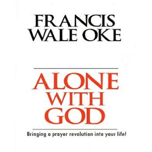 Alone with God: Bringing a Prayer Revolution into Your Life