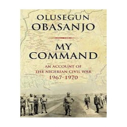 MY COMMAND:AN ACCOUNT OF THE NIGERIA CIVIL WAR 1967-70