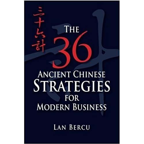 The 36 Ancient Chinese Strategies For Modern Business By Lan Bercu